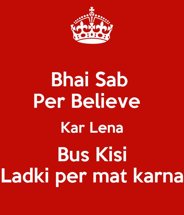 Bhai Sab  Per Believe   Kar Lena Bus Kisi Ladki per mat karna