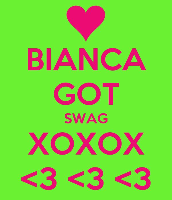 BIANCA GOT SWAG XOXOX <3 <3 <3