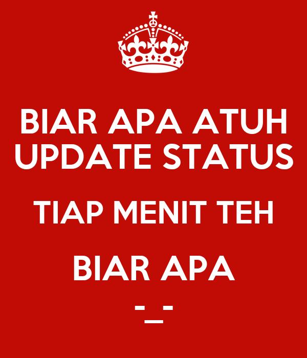 BIAR APA ATUH UPDATE STATUS TIAP MENIT TEH BIAR APA -_-