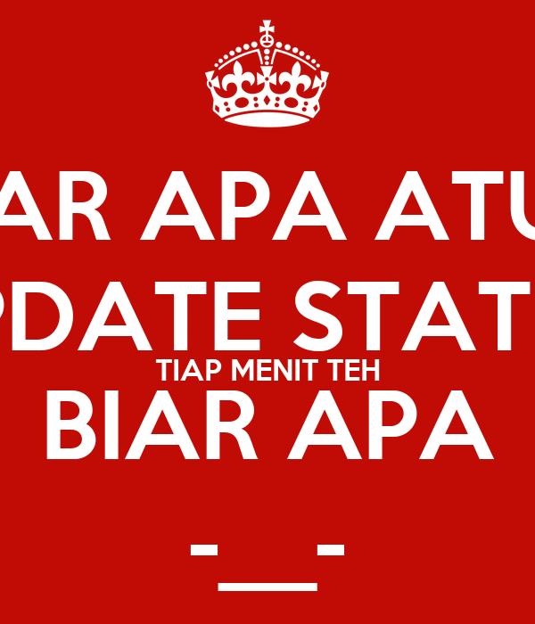 BIAR APA ATUH UPDATE STATUS TIAP MENIT TEH BIAR APA -__-