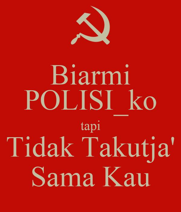 Biarmi POLISI_ko tapi Tidak Takutja' Sama Kau