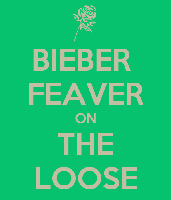 BIEBER  FEAVER ON THE LOOSE