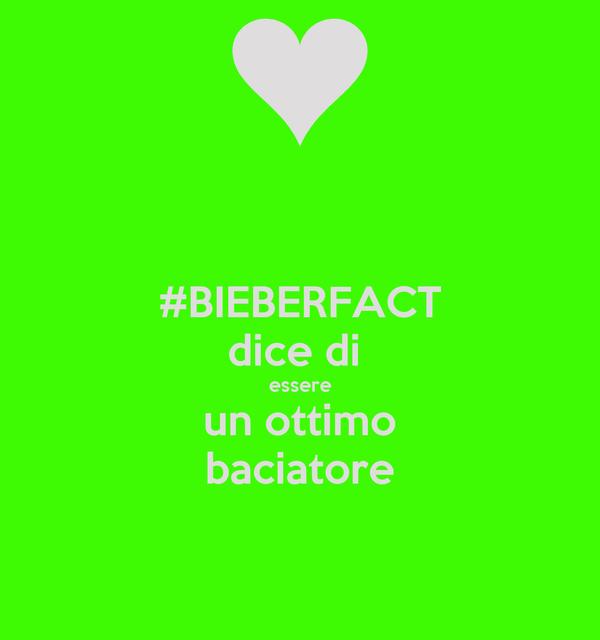 #BIEBERFACT dice di  essere un ottimo baciatore