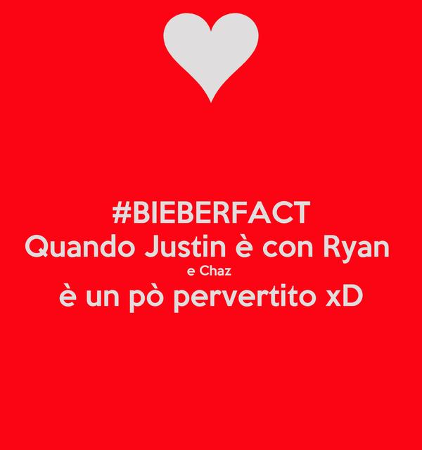 #BIEBERFACT Quando Justin è con Ryan  e Chaz  è un pò pervertito xD