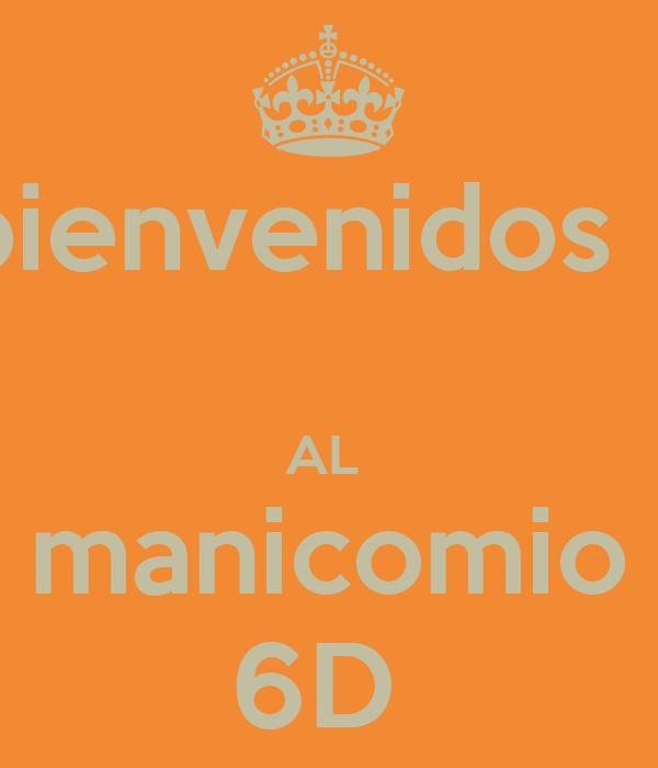 bienvenidos     AL  manicomio 6D