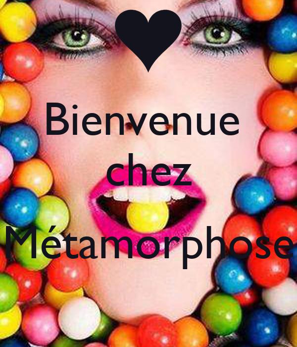Bienvenue  chez  Métamorphose