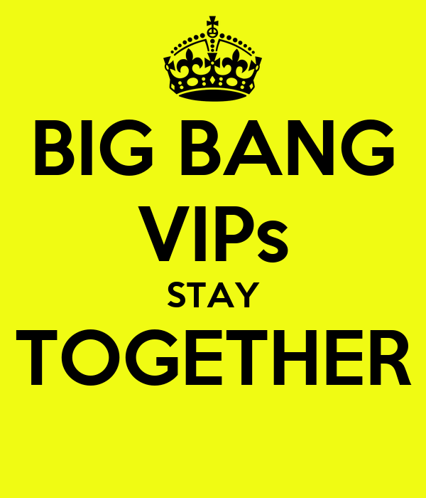 BIG BANG VIPs STAY TOGETHER
