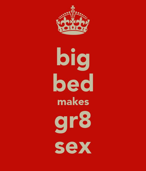 big bed makes gr8 sex