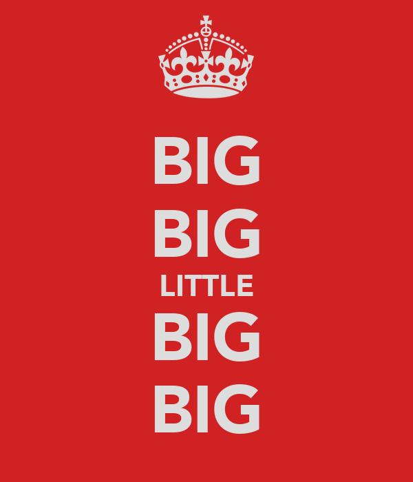 BIG BIG LITTLE BIG BIG