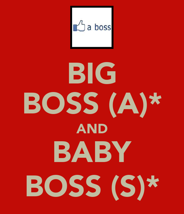BIG BOSS (A)* AND BABY BOSS (S)*