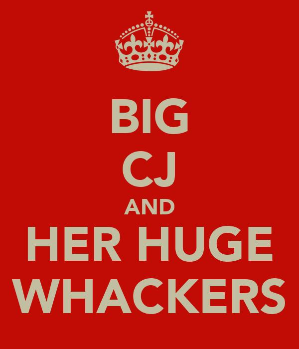 BIG CJ AND HER HUGE WHACKERS