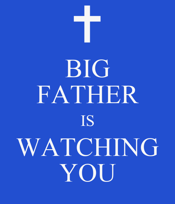 BIG FATHER IS WATCHING YOU