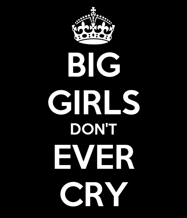 BIG GIRLS DON'T EVER CRY
