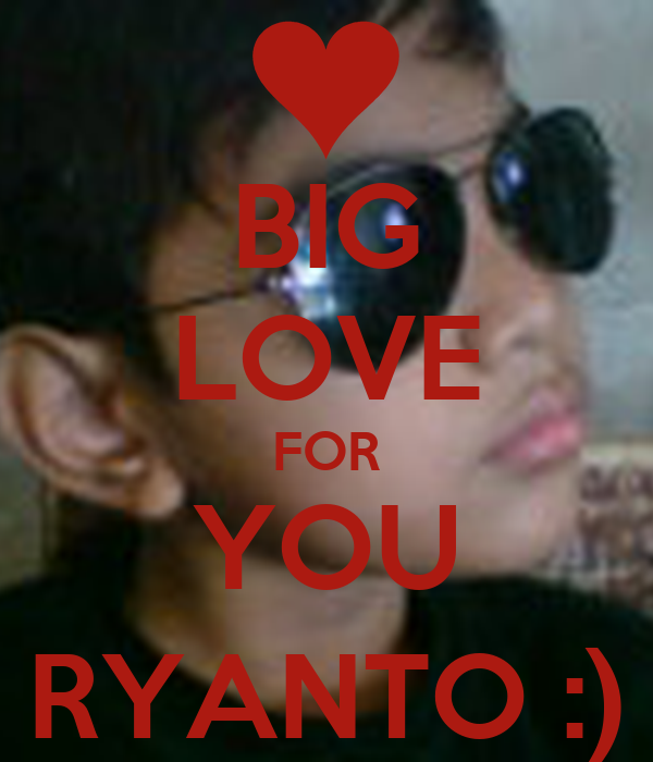 BIG LOVE FOR YOU RYANTO :)