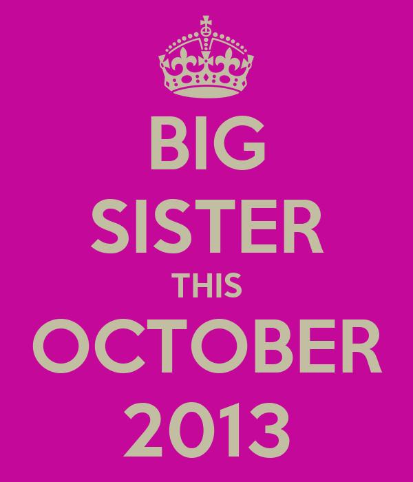 BIG SISTER THIS OCTOBER 2013