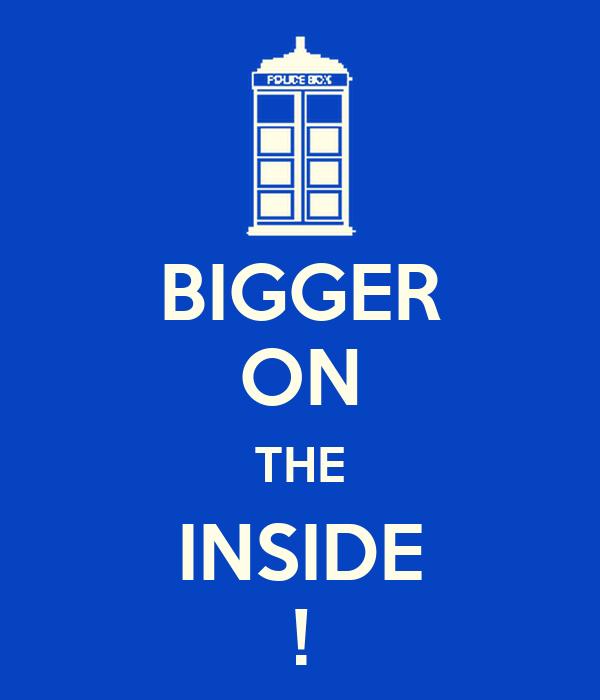 BIGGER ON THE INSIDE !