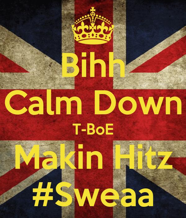 Bihh Calm Down T-BoE Makin Hitz #Sweaa