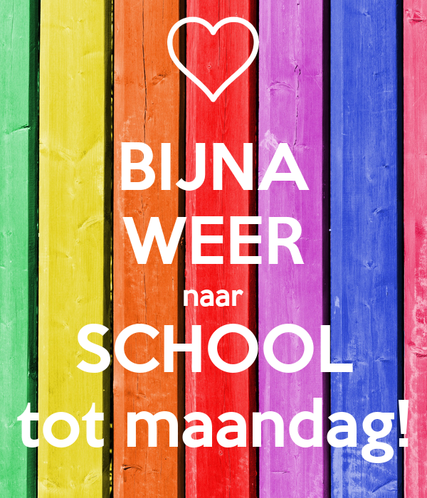 BIJNA WEER naar SCHOOL tot maandag!