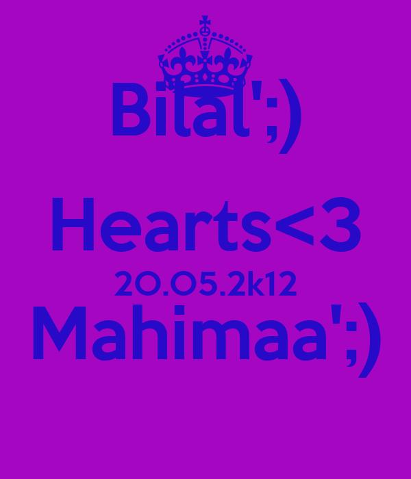 Bilal';) Hearts<3 2O.O5.2k12 Mahimaa';)