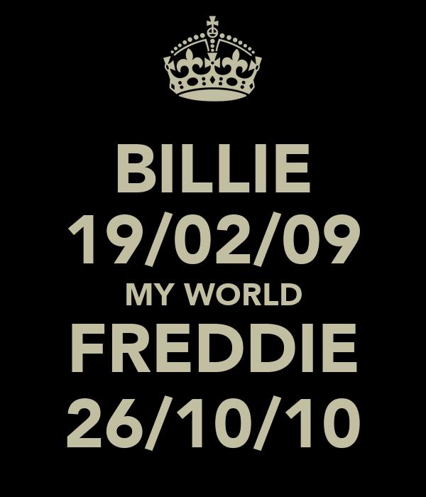 BILLIE 19/02/09 MY WORLD FREDDIE 26/10/10