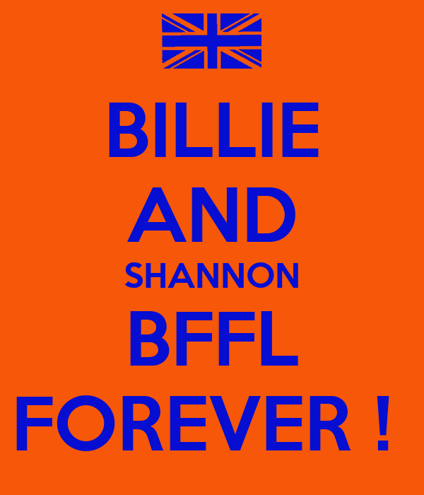 BILLIE AND SHANNON BFFL FOREVER !