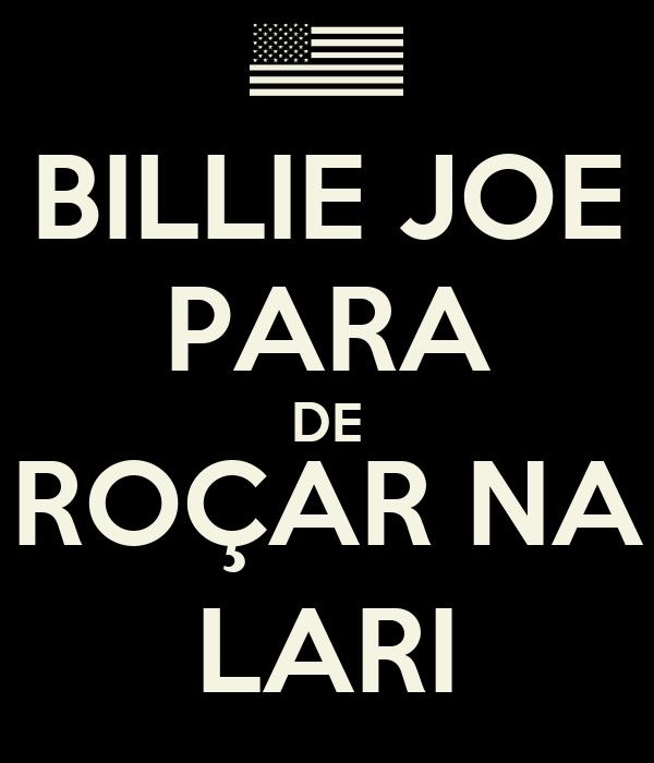 BILLIE JOE PARA DE ROÇAR NA LARI
