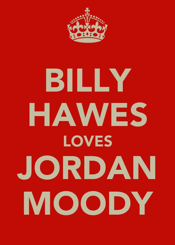 BILLY HAWES LOVES JORDAN MOODY
