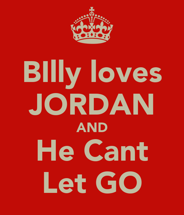 BIlly loves JORDAN AND He Cant Let GO