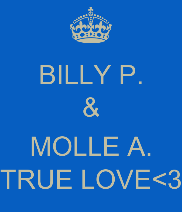 BILLY P. &  MOLLE A. TRUE LOVE<3