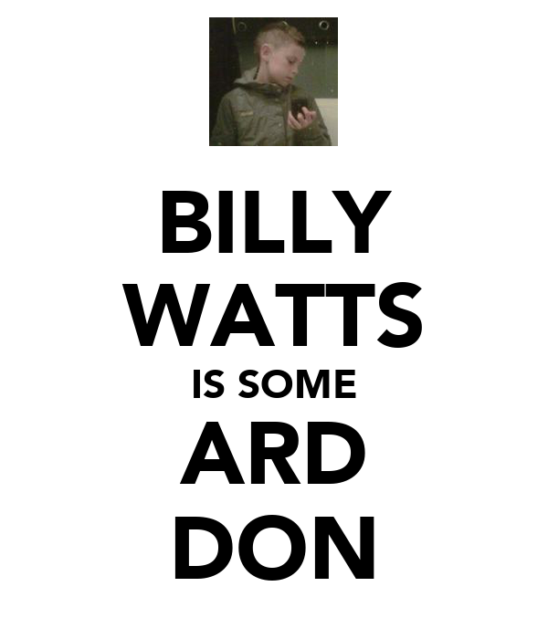 BILLY WATTS IS SOME ARD DON