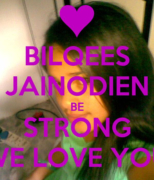 BILQEES JAINODIEN BE STRONG WE LOVE YOU