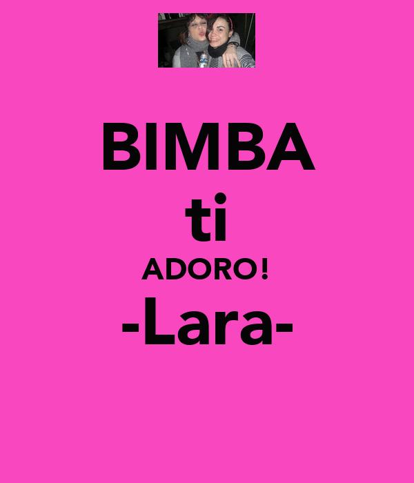 BIMBA ti ADORO! -Lara-