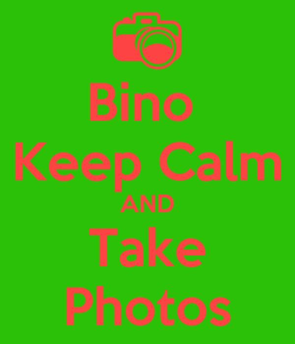 Bino  Keep Calm AND Take Photos