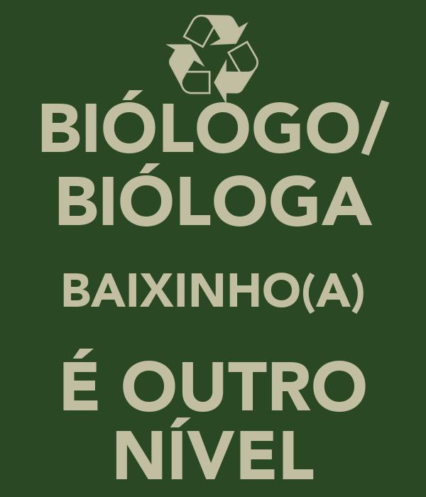 BIÓLOGO/ BIÓLOGA BAIXINHO(A) É OUTRO NÍVEL