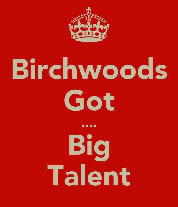 Birchwoods Got .... Big Talent
