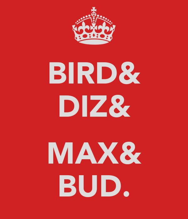 BIRD& DIZ&  MAX& BUD.