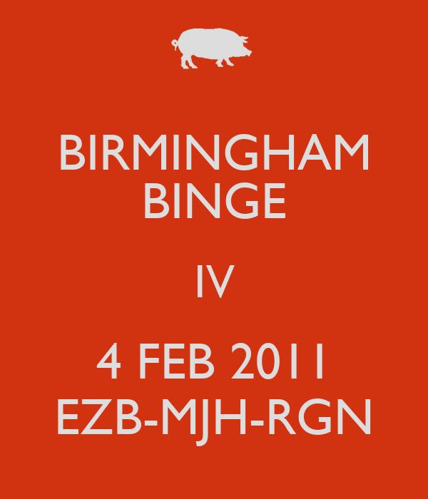 BIRMINGHAM BINGE IV 4 FEB 2011 EZB-MJH-RGN