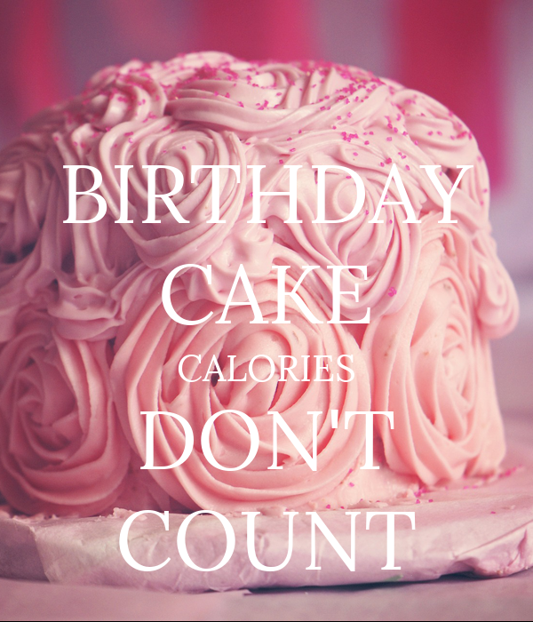 Birthday Cake Calories Dont Count Poster Vmay1234 Keep Calm O Matic