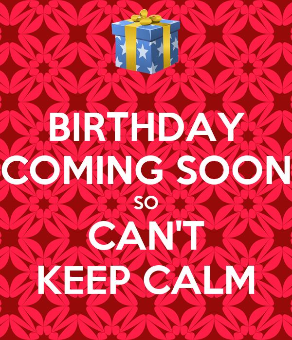 BIRTHDAY COMING SOON SO CAN'T KEEP CALM
