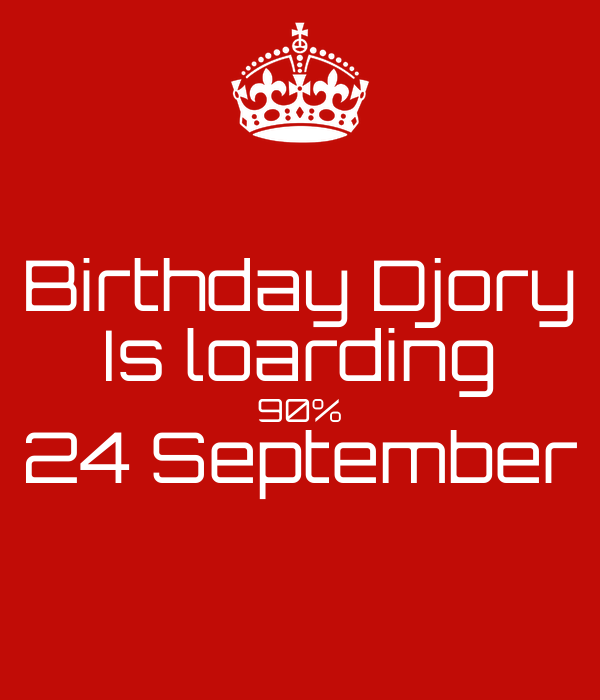 Birthday Djory Is loarding 90% 24 September