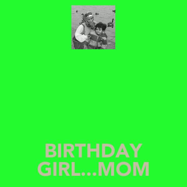 BIRTHDAY GIRL...MOM