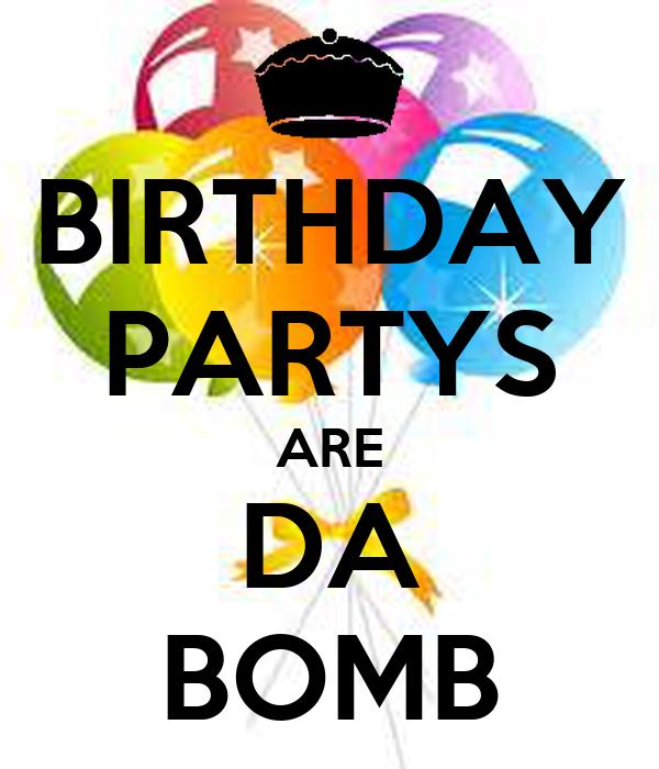 BIRTHDAY PARTYS ARE DA BOMB