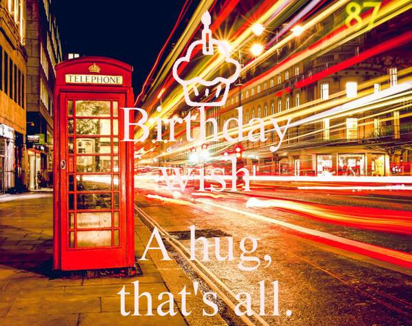 Birthday wish  A hug, that's all.