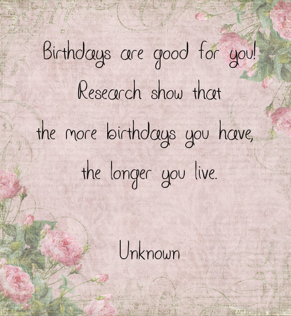 birthdays are good for you research show that the more birthdays