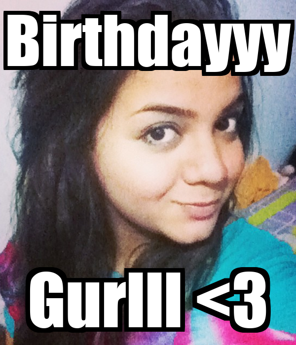 Birthdayyy Gurlll <3