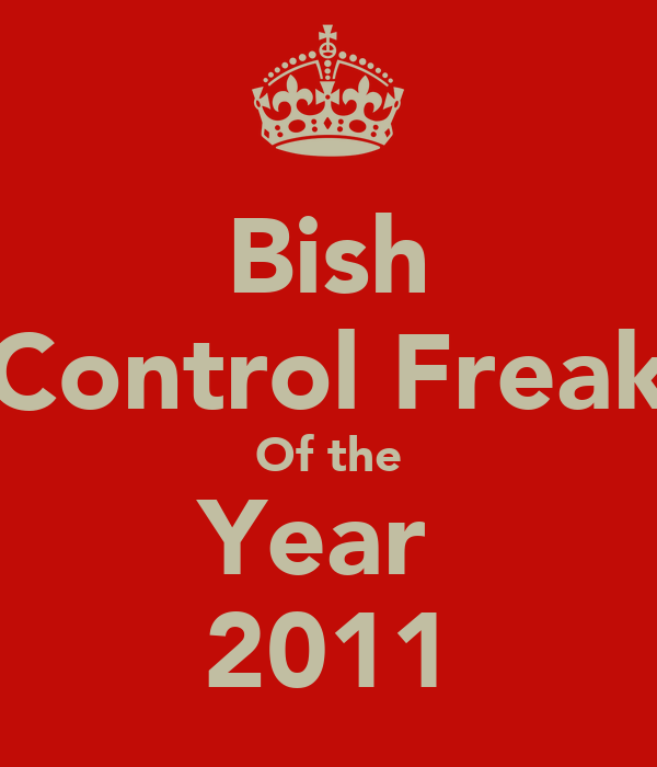 Bish Control Freak Of the Year  2011