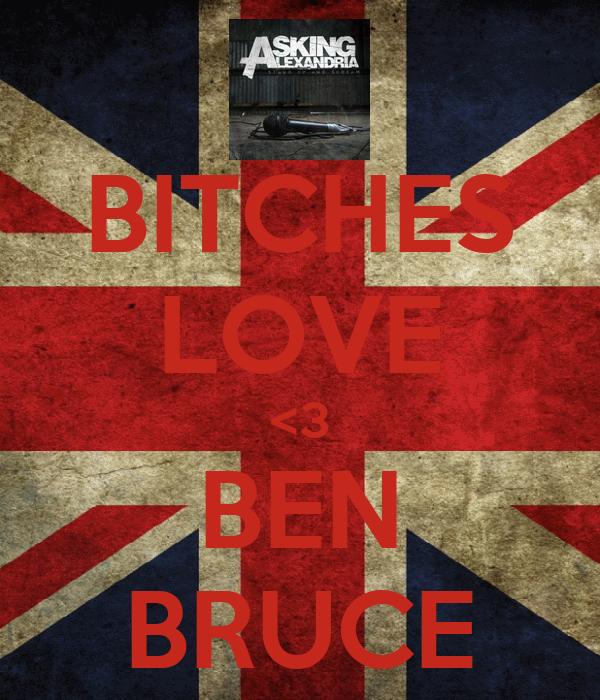 BITCHES LOVE <3 BEN BRUCE
