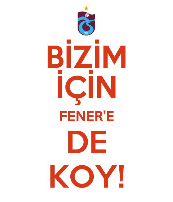 BİZİM İÇİN FENER'E DE KOY!