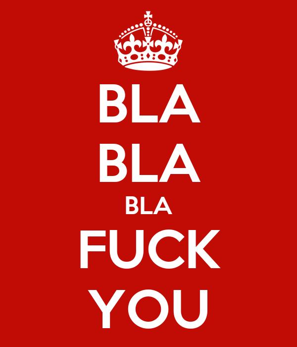 BLA BLA BLA FUCK YOU