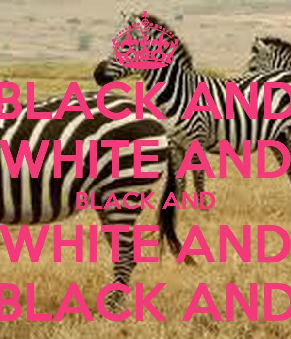 BLACK AND WHITE AND BLACK AND WHITE AND BLACK AND